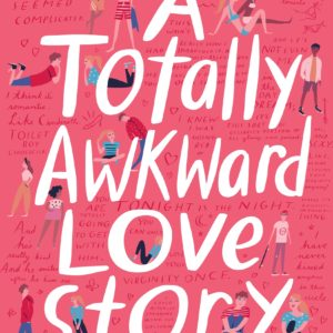 A Totally Awkward Love Story by Tom Ellen and Lucy Ivison