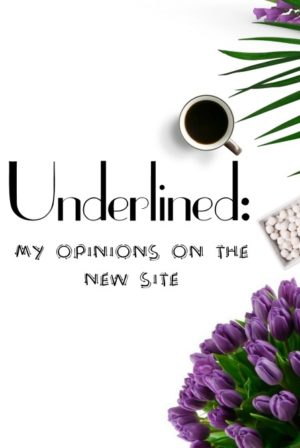 Underlined: My Opinions On The New Site