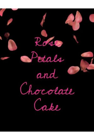 Rose Petals and Chocolate Cake