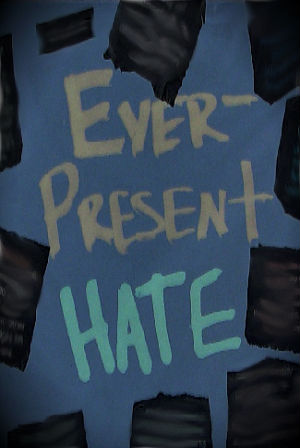 Ever-Present Hate