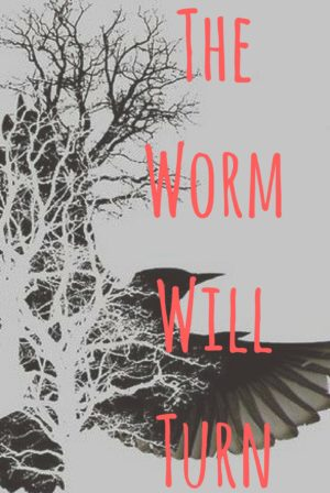 The Worm Will Turn