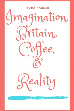 """Imagination, Britain, Coffee, and Reality"""