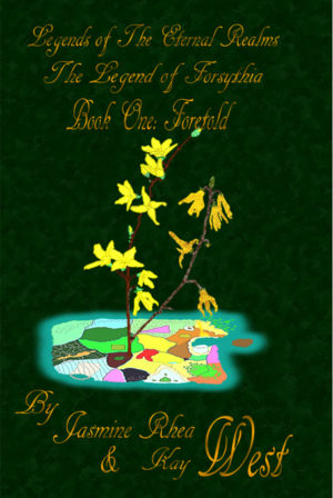 Legends of The Eternal Realms, The Legend of Forsythia, Book One: Foretold (3 sample chapters)