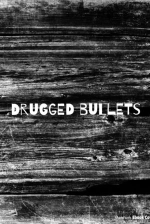 Drugged Bullets