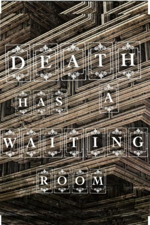 Death Has A Waiting Room