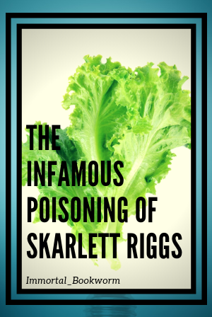 The Infamous Poisoning of Skarlett Riggs