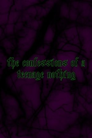 Confessions of a Teenage Nothing