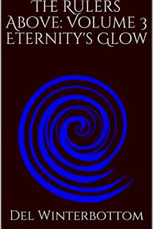 The Rulers Above: Volume 3 Eternity's Glow