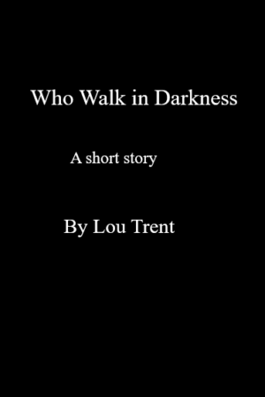 Who Walk in Darkness (A short story)