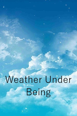 Weather Under Being