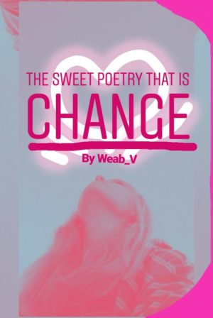 The Sweet Poetry That Is Change
