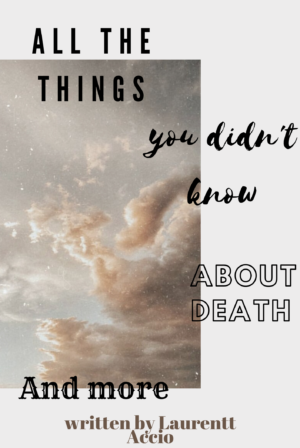 All The Things You Didn't Know About Death, and More