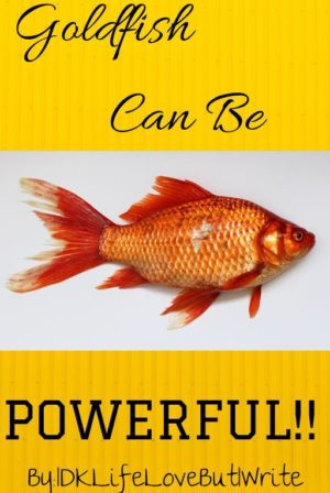 Goldfish Can Be Powerful