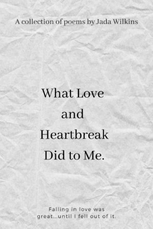What Love and Heartbreak Did to Me