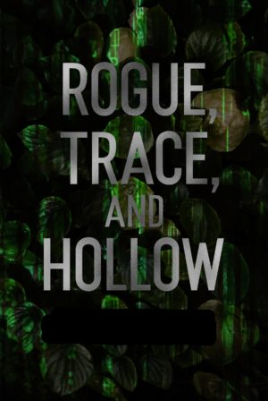 Rogue, Trace, and Hollow