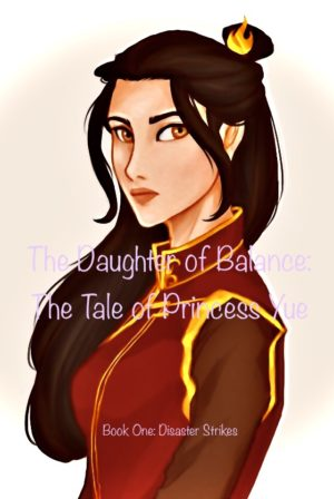 The Daughter of Balance: The Tale of Princess Yue (Book One: Disaster Strikes)