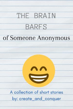 The Brain Barfs of Someone Anonymous