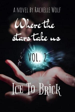 Where the Stars Take Us Vol. 2- Ice to Brick