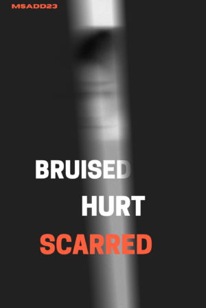 Bruised, Hurt, Scarred