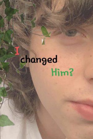 I change him?